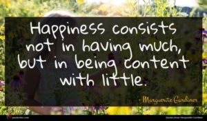 Marguerite Gardiner quote : Happiness consists not in ...