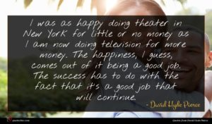 David Hyde Pierce quote : I was as happy ...