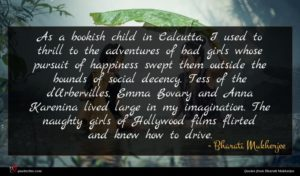 Bharati Mukherjee quote : As a bookish child ...