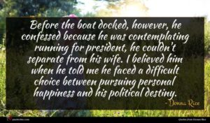 Donna Rice quote : Before the boat docked ...