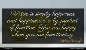 William Burroughs quote : Virtue is simply happiness ...