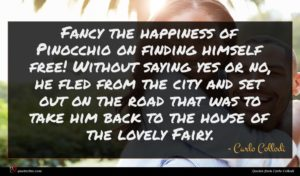 Carlo Collodi quote : Fancy the happiness of ...