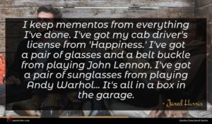 Jared Harris quote : I keep mementos from ...