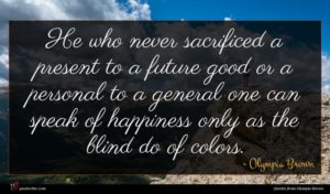 Olympia Brown quote : He who never sacrificed ...