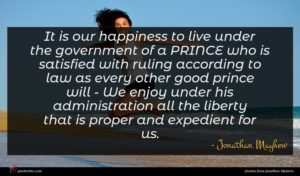 Jonathan Mayhew quote : It is our happiness ...