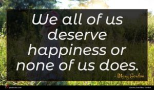 Mary Gordon quote : We all of us ...