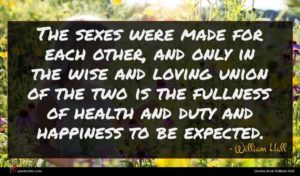 William Hall quote : The sexes were made ...