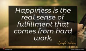 Joseph Barbara quote : Happiness is the real ...