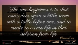 Eleonora Duse quote : The one happiness is ...