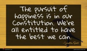 Loretta Swit quote : The pursuit of happiness ...