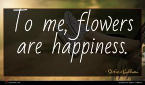 Stefano Gabbana quote : To me flowers are ...