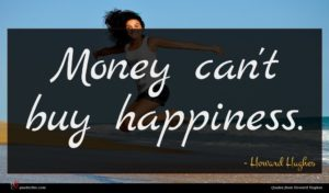 Howard Hughes quote : Money can't buy happiness ...