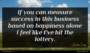 Justin Long quote : If you can measure ...