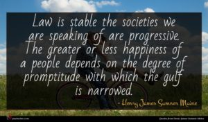 Henry James Sumner Maine quote : Law is stable the ...