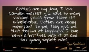 Kaya Scodelario quote : Clothes are my drug ...