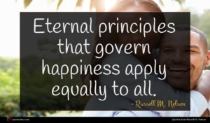 Russell M. Nelson quote : Eternal principles that govern ...