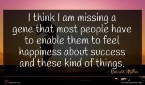 Bennett Miller quote : I think I am ...
