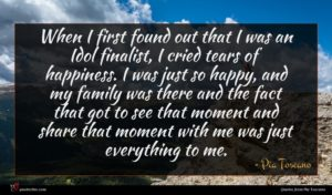 Pia Toscano quote : When I first found ...