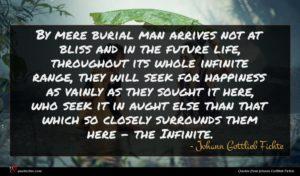 Johann Gottlieb Fichte quote : By mere burial man ...