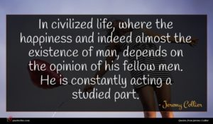 Jeremy Collier quote : In civilized life where ...