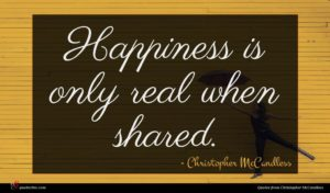 Christopher McCandless quote : Happiness is only real ...