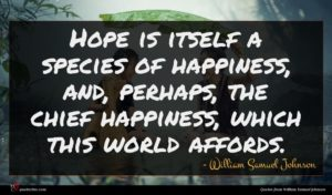 William Samuel Johnson quote : Hope is itself a ...