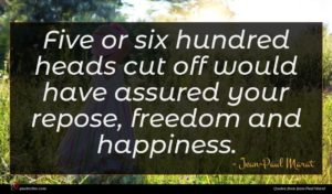 Jean-Paul Marat quote : Five or six hundred ...