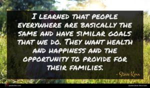 Steve Kerr quote : I learned that people ...