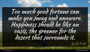Rachel Field quote : Too much good fortune ...