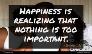 Antonio Gala quote : Happiness is realizing that ...