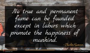 Charles Sumner quote : No true and permanent ...