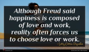 Letty Cottin Pogrebin quote : Although Freud said happiness ...