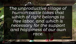 Unknown quote : The unproductive tillage of ...