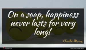 Chandler Massey quote : On a soap happiness ...