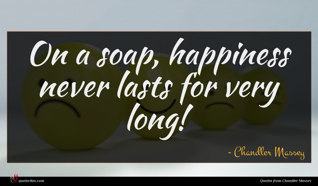 On a soap, happiness never lasts for very long!