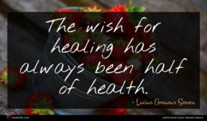 Lucius Annaeus Seneca quote : The wish for healing ...