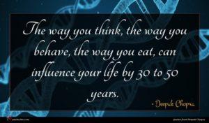Deepak Chopra quote : The way you think ...