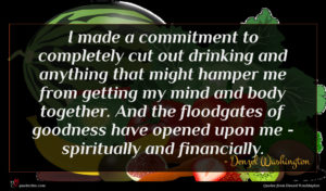 Denzel Washington quote : I made a commitment ...