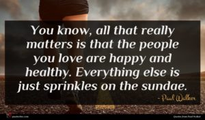 Paul Walker quote : You know all that ...