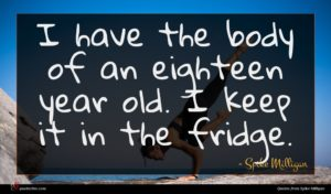 Spike Milligan quote : I have the body ...