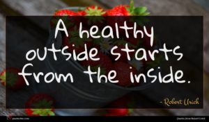 Robert Urich quote : A healthy outside starts ...