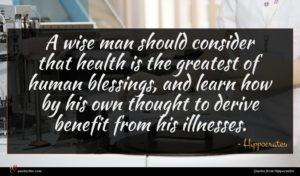 Hippocrates quote : A wise man should ...