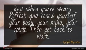 Ralph Marston quote : Rest when you're weary ...