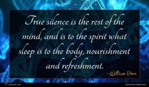 William Penn quote : True silence is the ...