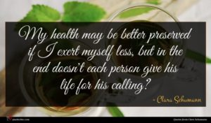Clara Schumann quote : My health may be ...