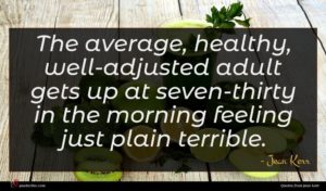 Jean Kerr quote : The average healthy well-adjusted ...