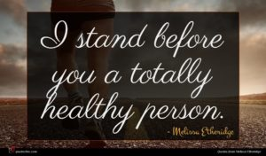 Melissa Etheridge quote : I stand before you ...