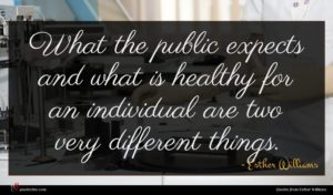 Esther Williams quote : What the public expects ...
