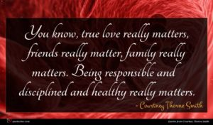 Courtney Thorne Smith quote : You know true love ...