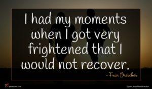 Fran Drescher quote : I had my moments ...